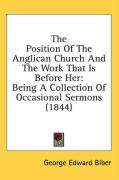 The Position of the Anglican Church and the Work That Is Before Her: Being a Collection of Occasional Sermons (1844)