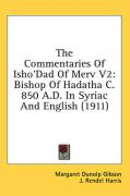 The Commentaries of Isho'dad of Merv V2: Bishop of Hadatha C. 850 A.D. in Syriac and English (1911)