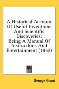 A Historical Account of Useful Inventions and Scientific Discoveries: Being a Manual of Instructions and Entertainment (1852)