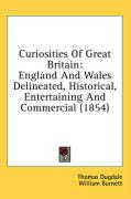 Curiosities of Great Britain: England and Wales Delineated, Historical, Entertaining and Commercial (1854)