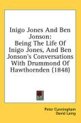 Inigo Jones and Ben Jonson: Being the Life of Inigo Jones, and Ben Jonson's Conversations with Drummond of Hawthornden (1848)