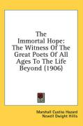 The Immortal Hope: The Witness of the Great Poets of All Ages to the Life Beyond (1906)