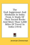 The God Juggernaut and Hinduism in India: From a Study of Their Sacred Books and More Than 5,000 Miles of Travel in India (1914)