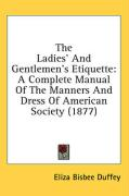 The Ladies' and Gentlemen's Etiquette: A Complete Manual of the Manners and Dress of American Society (1877)