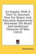 An Inquiry, with a View to Ascertain How Far Nature and Education Respectively Determine the Moral and Intellectual Character of Man (1823)
