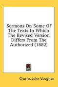Sermons on Some of the Texts in Which the Revised Version Differs from the Authorized (1882)