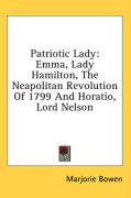 Patriotic Lady: Emma, Lady Hamilton, the Neapolitan Revolution of 1799 and Horatio, Lord Nelson