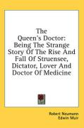 The Queen's Doctor: Being the Strange Story of the Rise and Fall of Struensee, Dictator, Lover and Doctor of Medicine