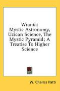 Wrania: Mystic Astronomy, Uzican Science, the Mystic Pyramid; A Treatise to Higher Science