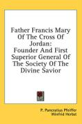 Father Francis Mary of the Cross of Jordan: Founder and First Superior General of the Society of the Divine Savior
