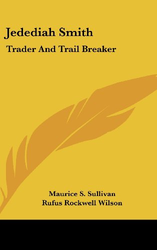Jedediah Smith: Trader and Trail Breaker - Maurice S. Sullivan