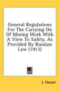 General Regulations for the Carrying on of Mining Work with a View to Safety, as Provided by Russian Law (1913)