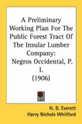 A Preliminary Working Plan for the Public Forest Tract of the Insular Lumber Company: Negros Occidental, P. I. (1906)