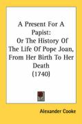 A Present for a Papist: Or the History of the Life of Pope Joan, from Her Birth to Her Death (1740)