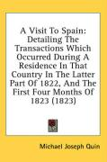 A Visit to Spain: Detailing the Transactions Which Occurred During a Residence in That Country in the Latter Part of 1822, and the First
