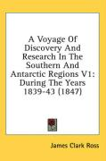 A Voyage of Discovery and Research in the Southern and Antarctic Regions V1: During the Years 1839-43 (1847)