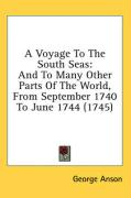 A Voyage to the South Seas: And to Many Other Parts of the World, from September 1740 to June 1744 (1745)