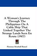 A Woman's Journey Through the Philippines on a Cable Ship That Linked Together the Strange Lands Seen En Route (1907)