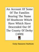 An Account of Some of the Families Bearing the Name of Heathcote Which Have Which Have Descended Out of the County of Derby (1899)