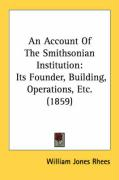 An Account of the Smithsonian Institution: Its Founder, Building, Operations, Etc. (1859)
