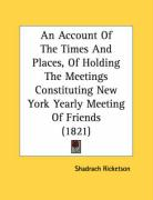 An Account of the Times and Places, of Holding the Meetings Constituting New York Yearly Meeting of Friends (1821)