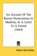 An Account of the Recent Persecutions in Madeira, in a Letter to a Friend (1844)
