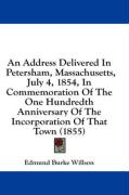 An  Address Delivered in Petersham, Massachusetts, July 4, 1854, in Commemoration of the One Hundredth Anniversary of the Incorporation of That Town (