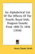 An Alphabetical List of the Officers of the Fourth, Royal Irish, Dragoon Guards: From 1800 to 1856 (1856)