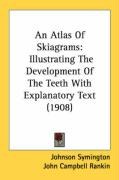 An Atlas of Skiagrams: Illustrating the Development of the Teeth with Explanatory Text (1908)