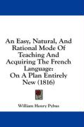An Easy, Natural, and Rational Mode of Teaching and Acquiring the French Language: On a Plan Entirely New (1816)
