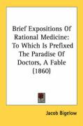 Brief Expositions of Rational Medicine: To Which Is Prefixed the Paradise of Doctors, a Fable (1860)