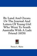 By Land and Ocean: Or the Journal and Letters of Young Girl Who Went to South Australia with a Lady Friend (1878)