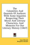 The Calamities and Quarrels of Authors: With Some Inquiries Respecting Their Moral and Literary Characters, and Memoirs for Our Literary History (1867