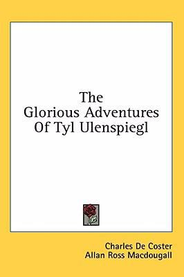 The Glorious Adventures of Tyl Ulenspiegl - Charles De Coster