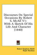 Discourses on Special Occasions by Robert S. McAll V1: With a Sketch of His Life and Character (1840)