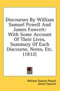 Discourses by William Samuel Powell and James Fawcett: With Some Account of Their Lives, Summary of Each Discourse, Notes, Etc. (1832)
