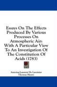 Essays on the Effects Produced by Various Processes on Atmospheric Air: With a Particular View to an Investigation of the Constitution of Acids (1783)