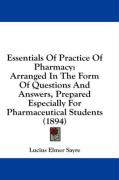 Essentials of Practice of Pharmacy: Arranged in the Form of Questions and Answers, Prepared Especially for Pharmaceutical Students (1894)