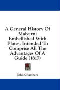 A General History of Malvern: Embellished with Plates, Intended to Comprise All the Advantages of a Guide (1817)