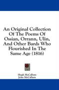 An Original Collection of the Poems of Ossian, Orrann, Ulin, and Other Bards Who Flourished in the Same Age (1816)