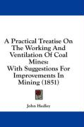 A Practical Treatise on the Working and Ventilation of Coal Mines: With Suggestions for Improvements in Mining (1851)