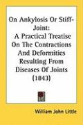 On Ankylosis or Stiff-Joint: A Practical Treatise on the Contractions and Deformities Resulting from Diseases of Joints (1843)