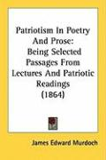 Patriotism in Poetry and Prose: Being Selected Passages from Lectures and Patriotic Readings (1864)