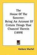 The House of the Sorcerer: Being an Account of Certain Things That Chanced Therein (1899)