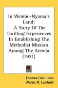 In Wembo-Nyama's Land: A Story of the Thrilling Experiences in Establishing the Methodist Mission Among the Atetela (1921)