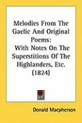 Melodies from the Gaelic and Original Poems: With Notes on the Superstitions of the Highlanders, Etc. (1824)