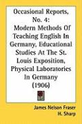 Occasional Reports, No. 4: Modern Methods of Teaching English in Germany, Educational Studies at the St. Louis Exposition, Physical Laboratories