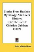 Stories from Heathen Mythology and Greek History: For the Use of Christian Children (1847)
