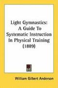 Light Gymnastics: A Guide to Systematic Instruction in Physical Training (1889)