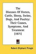 The Diseases of Horses, Cattle, Sheep, Swine, Dogs, and Poultry: Their Causes, Symptoms, and Treatment (1871)